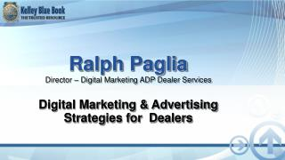 Ralph Paglia Director – Digital Marketing ADP Dealer Services