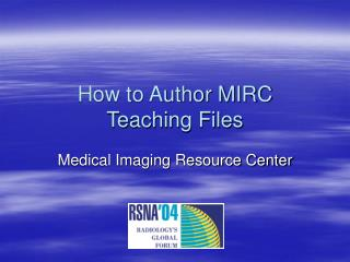 How to Author MIRC Teaching Files