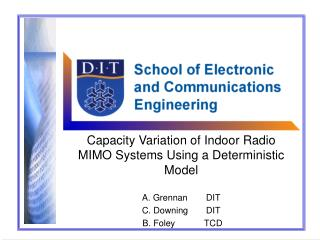 Capacity Variation of Indoor Radio MIMO Systems Using a Deterministic Model A. Grennan	DIT