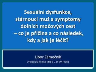 Libor Zámečník Urologická klinika VFN a 1. LF UK Praha