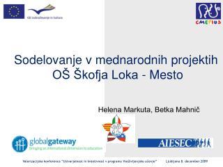 Sodelovanje v mednarodnih projektih  O� �kofja Loka - Mesto