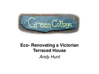 Eco- Renovating a Victorian Terraced House Andy Hunt
