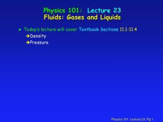 Physics 101:  Lecture 23 Fluids: Gases and Liquids