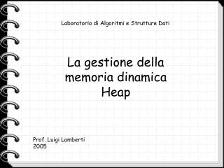 La gestione della  memoria dinamica  Heap