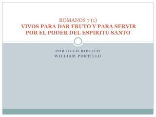 ROMANOS  7 (1)  VIVOS PARA DAR FRUTO  Y PARA SERVIR  POR EL PODER DEL ESPIRITU SANTO