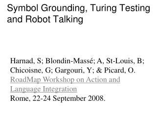 Symbol Grounding, Turing Testing and Robot Talking
