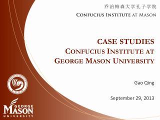 CASE STUDIES Confucius Institute at George Mason University