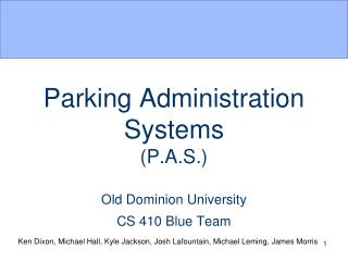 Parking Administration  Systems (P.A.S.) Old Dominion University CS 410 Blue Team