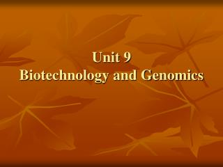 Unit 9 Biotechnology and Genomics