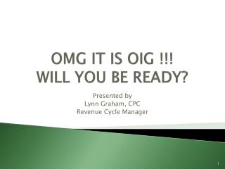 OMG IT IS OIG !!!   WILL YOU BE READY?