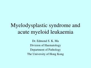 Myelodysplastic syndrome and acute myeloid leukaemia