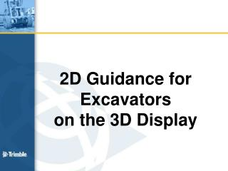 2D Guidance for Excavators  on the 3D Display