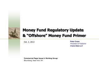 """Money Fund Regulatory Update  & """"Offshore"""" Money  Fund Primer"""