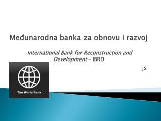 Međunarodna banka za obnovu i razvoj International Bank for Reconstruction and Development – IBRD