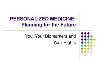 PERSONALIZED MEDICINE: Planning for the Future