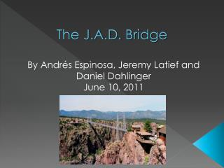 The J.A.D. Bridge