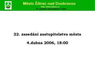 22 . zasedání zastupitelstva města 4 . dubna  200 6 , 1 8 :00