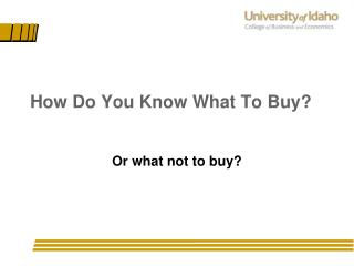 How Do You Know What To Buy?