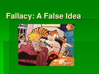 Fallacy: A False Idea