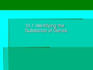 12.1 Identifying the Substance of Genes
