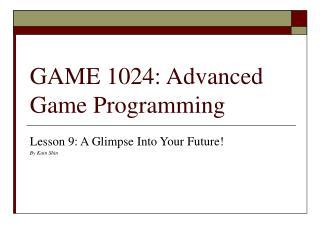 GAME 1024: Advanced Game Programming