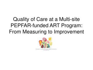 Quality of Care at a Multi-site PEPFAR-funded ART Program: From Measuring to Improvement