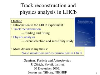 Track reconstruction and physics analysis in LHCb
