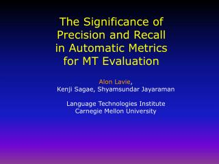 The Significance of  Precision and Recall  in Automatic Metrics  for MT Evaluation