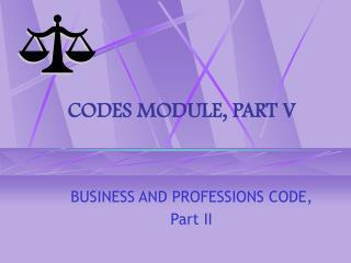 CODES MODULE, PART V