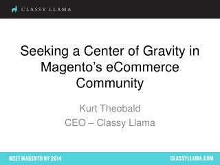 Seeking  a Center of  Gravity  in Magento�s eCommerce Community