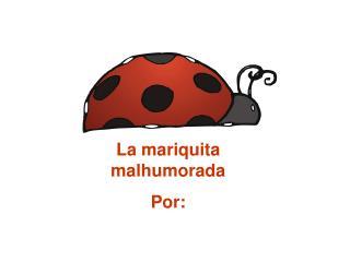 La mariquita malhumorada Por: