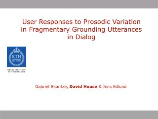 User Responses to Prosodic Variation  in Fragmentary Grounding Utterances  in Dialog