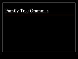 Family Tree Grammar