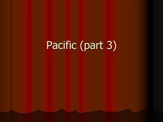 Pacific (part 3)
