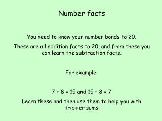 Number facts You need to know your number bonds to 20.