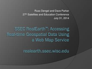 Russ Dengel and Dave Parker 27 th  Satellites and Education Conference  July 31, 2014