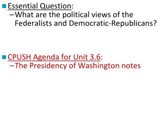Essential Question : What are the political views of the Federalists and Democratic-Republicans?