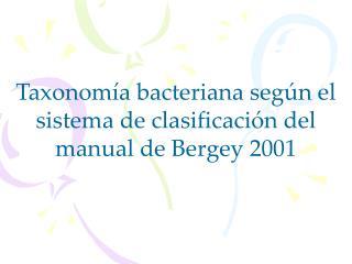 Taxonomía bacteriana según el sistema de clasificación del manual de Bergey 2001