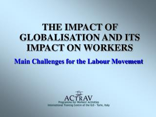 THE IMPACT OF GLOBALISATION AND ITS IMPACT ON WORKERS
