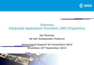 Overview  Integrated Applications Promotion (IAP) Programme  Ian Downey UK IAP Ambassador Platform