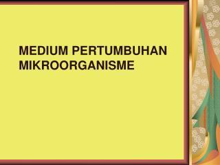 MEDIUM PERTUMBUHAN MIKROORGANISME