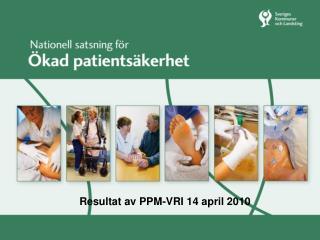 Resultat av PPM-VRI 14 april 2010