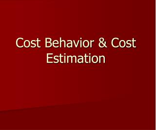 Cost Behavior & Cost Estimation