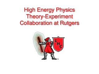 High Energy Physics  Theory-Experiment  Collaboration at Rutgers