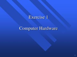 Exercise 1 Computer Hardware