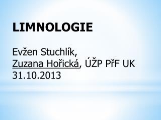 LIMNOLOGIE Evžen Stuchlík, Zuzana Hořická , ÚŽP PřF UK 31.10.2013