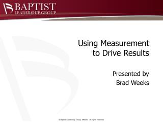 Using Measurement  to Drive Results