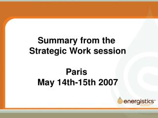 Summary from the  Strategic Work session Paris  May 14th-15th 2007