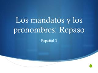 Los mandatos y los pronombres: Repaso