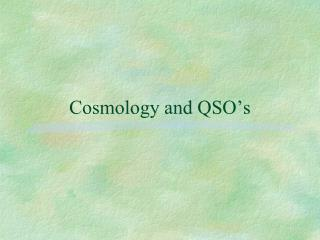 Cosmology and QSO s